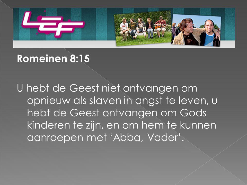 Romeinen 8:15 U hebt de Geest niet ontvangen om opnieuw als slaven in angst te leven, u hebt de Geest ontvangen om Gods kinderen te zijn, en om hem te kunnen aanroepen met 'Abba, Vader'.