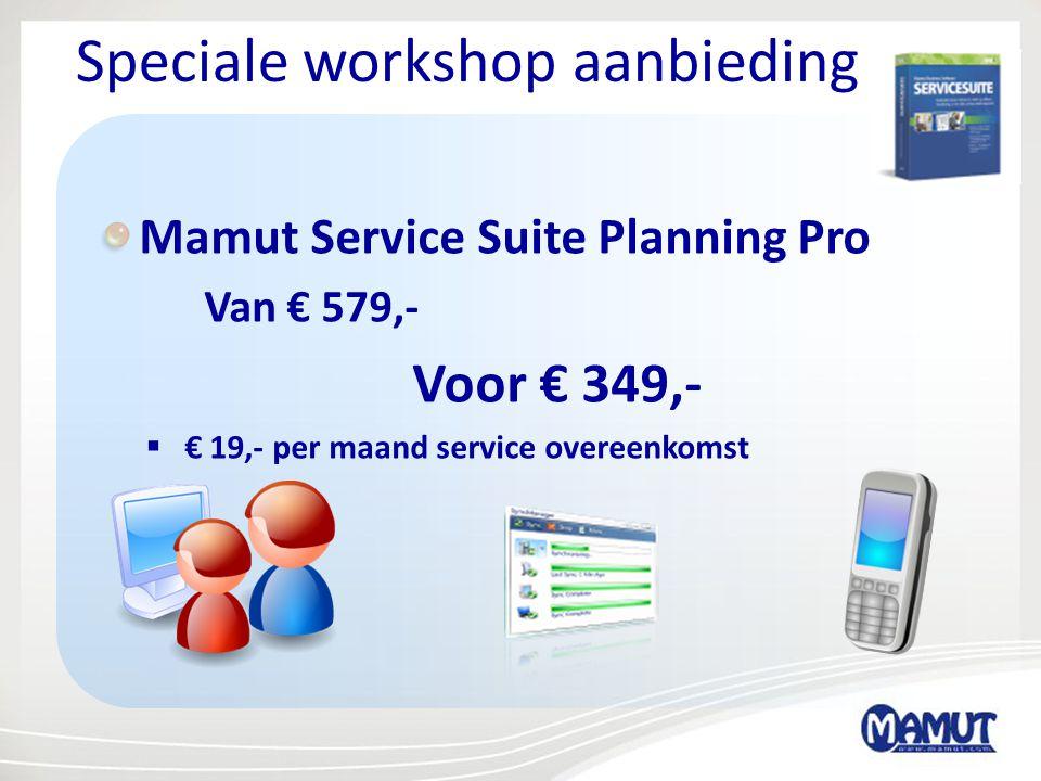 Speciale workshop aanbieding Mamut Service Suite Planning Pro Van € 579,- Voor € 349,-  € 19,- per maand service overeenkomst