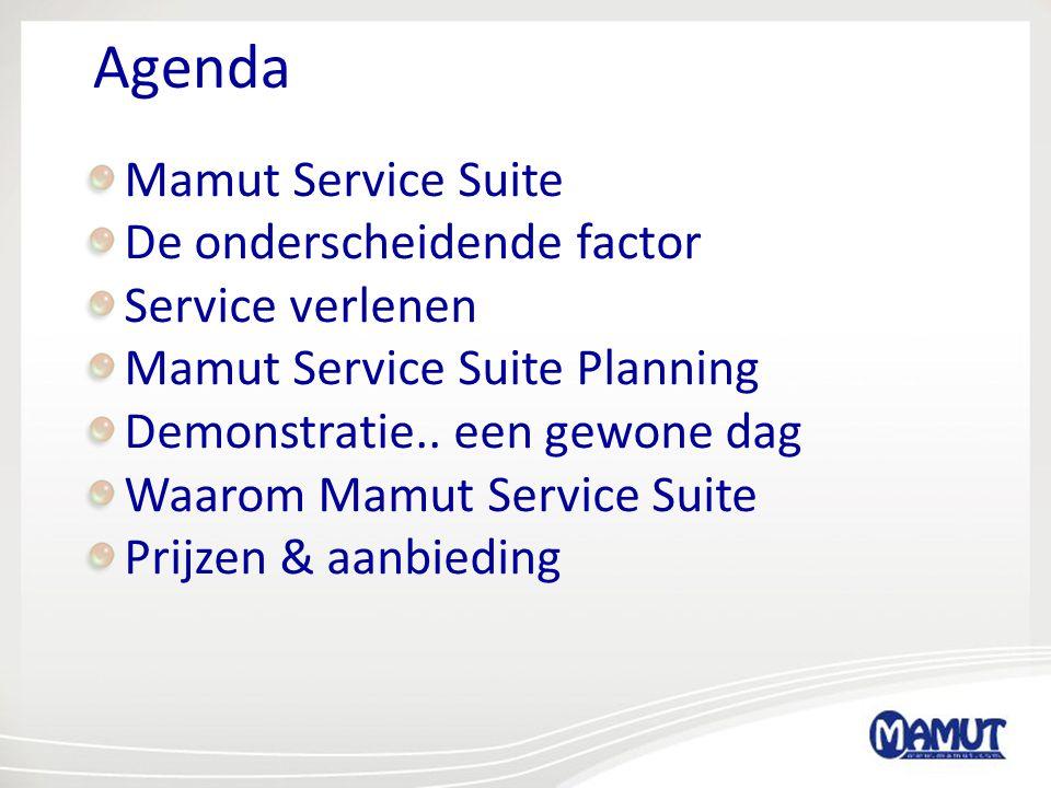 Agenda Mamut Service Suite De onderscheidende factor Service verlenen Mamut Service Suite Planning Demonstratie.. een gewone dag Waarom Mamut Service