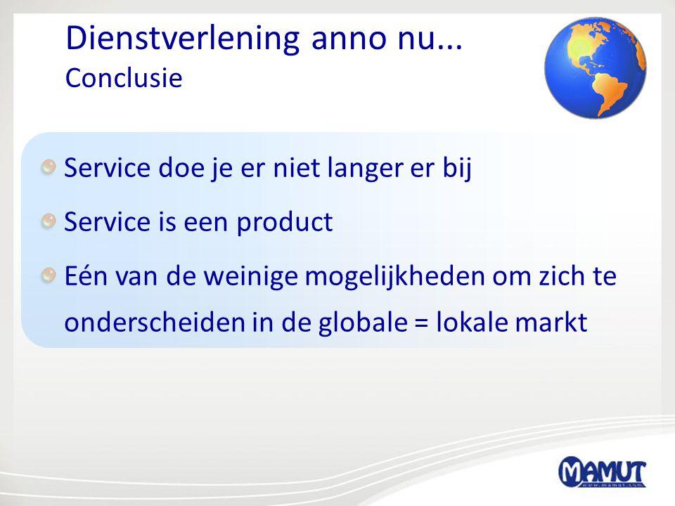 Dienstverlening anno nu... Conclusie Service doe je er niet langer er bij Service is een product Eén van de weinige mogelijkheden om zich te ondersche