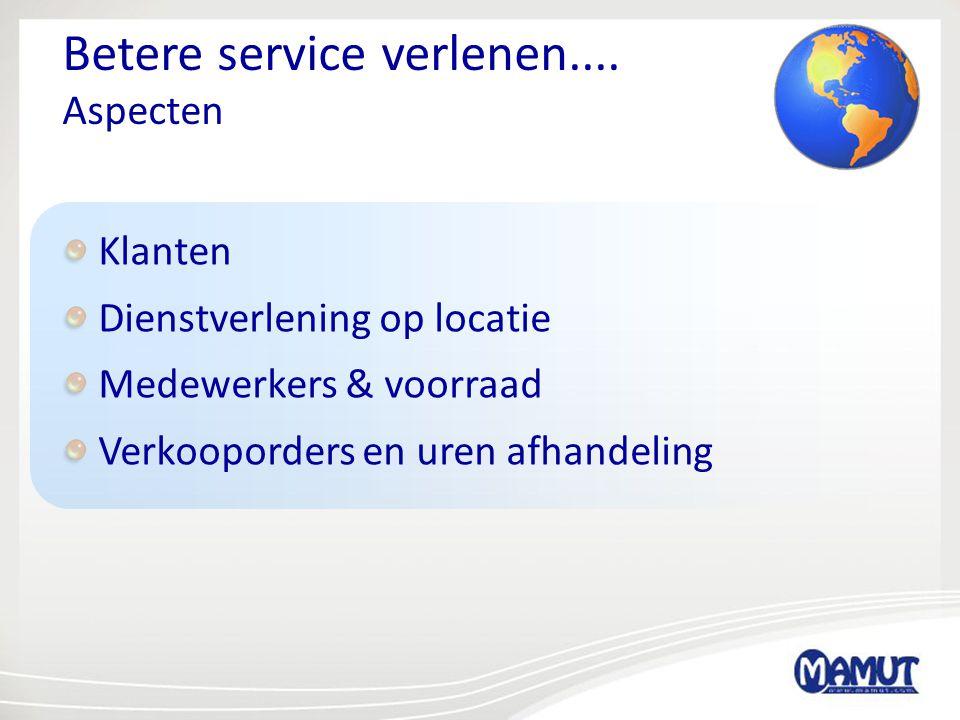 Klanten Dienstverlening op locatie Medewerkers & voorraad Verkooporders en uren afhandeling Betere service verlenen.... Aspecten