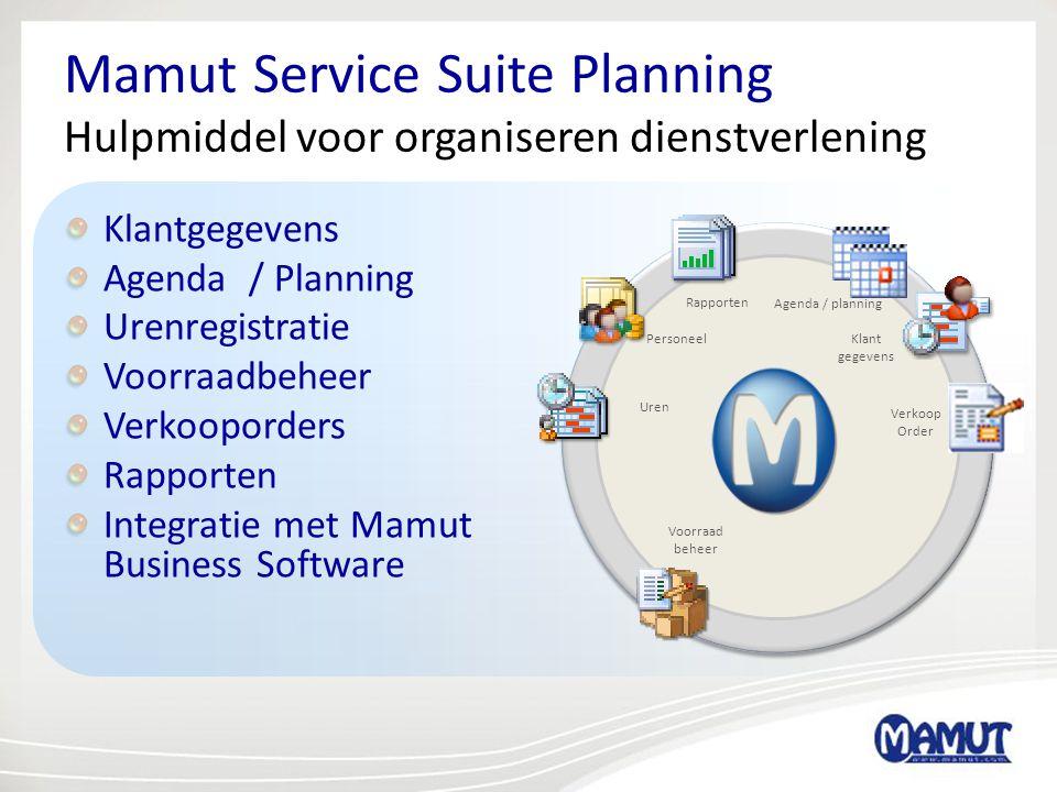 Mamut Service Suite Planning Hulpmiddel voor organiseren dienstverlening Klantgegevens Agenda / Planning Urenregistratie Voorraadbeheer Verkooporders