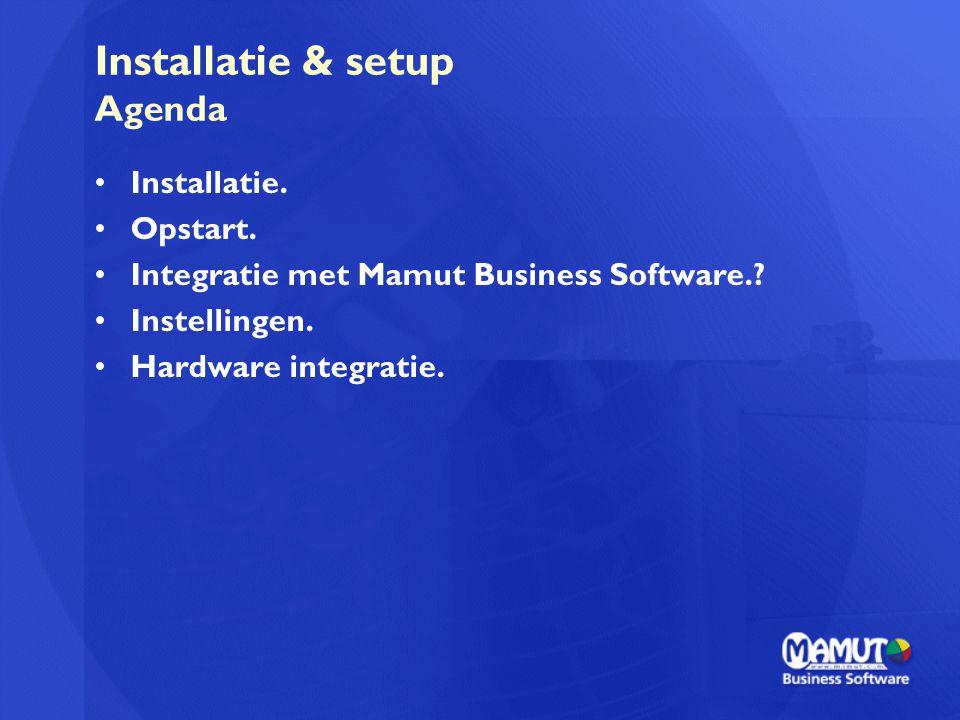 Installatie & setup Agenda Installatie. Opstart. Integratie met Mamut Business Software.? Instellingen. Hardware integratie.