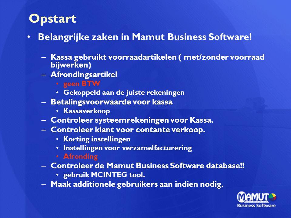 Opstart Belangrijke zaken in Mamut Business Software! –Kassa gebruikt voorraadartikelen ( met/zonder voorraad bijwerken) –Afrondingsartikel geen BTW G