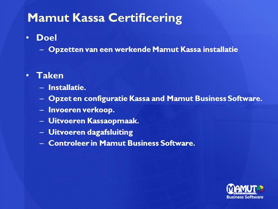 Mamut Kassa Certificering Doel –Opzetten van een werkende Mamut Kassa installatie Taken –Installatie. –Opzet en configuratie Kassa and Mamut Business