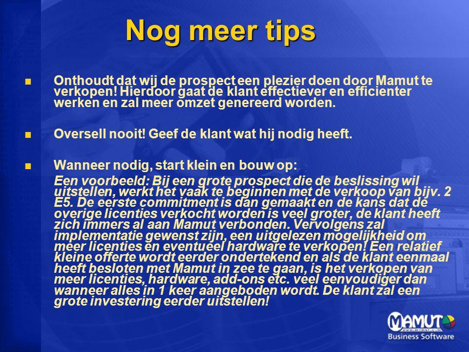 Nog meer tips Onthoudt dat wij de prospect een plezier doen door Mamut te verkopen.