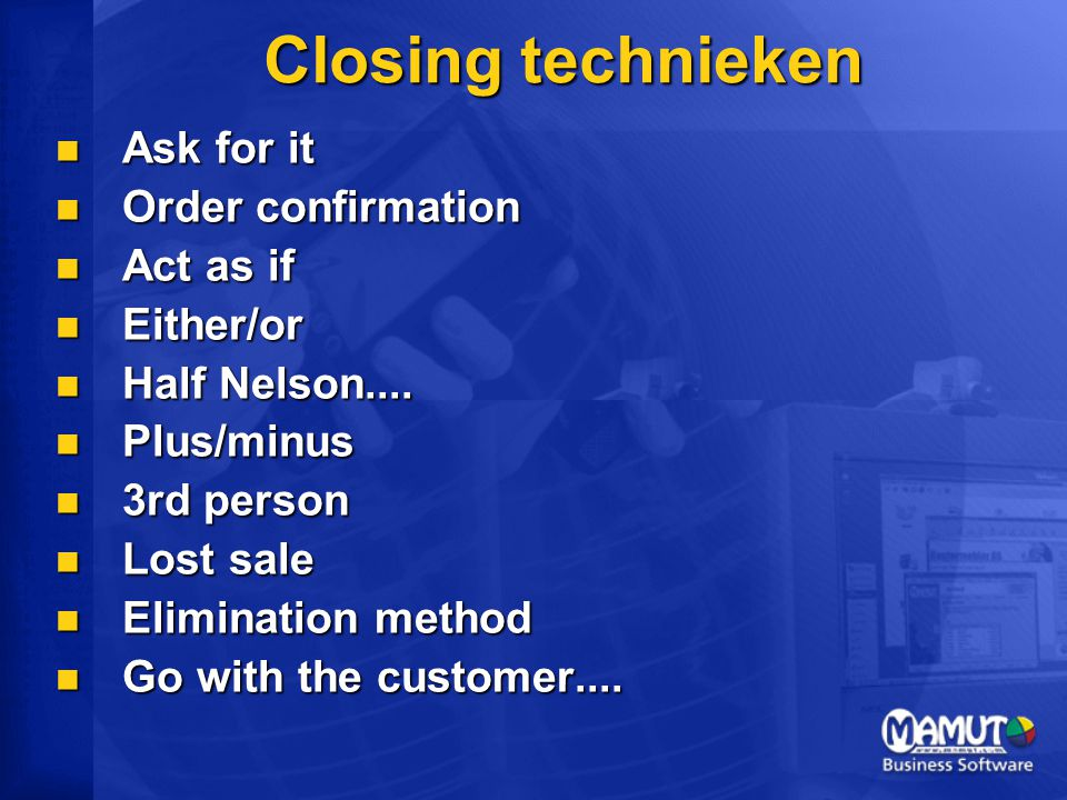 Closing technieken Ask for it Ask for it Order confirmation Order confirmation Act as if Act as if Either/or Either/or Half Nelson.... Half Nelson....