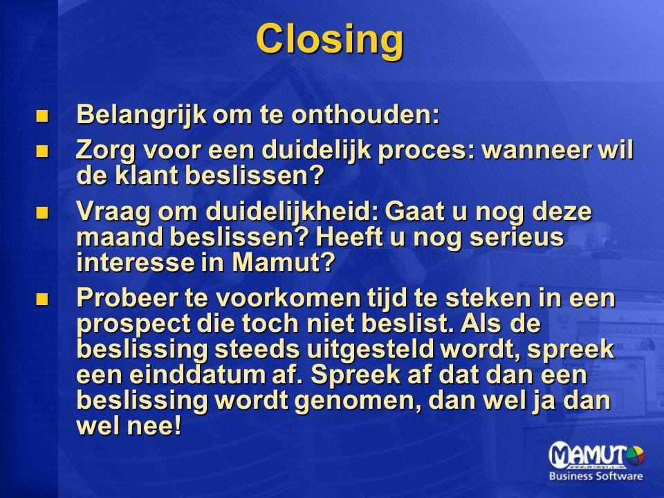 Closing Belangrijk om te onthouden: Belangrijk om te onthouden: Zorg voor een duidelijk proces: wanneer wil de klant beslissen.