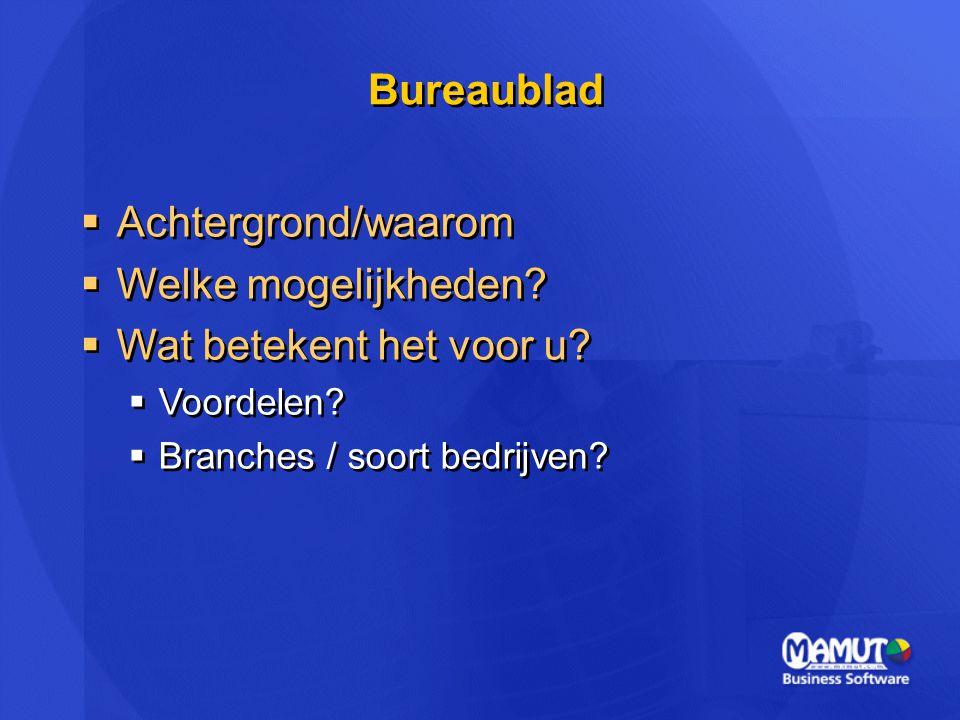 Bureaublad  Achtergrond/waarom  Welke mogelijkheden?  Wat betekent het voor u?  Voordelen?  Branches / soort bedrijven?  Achtergrond/waarom  We