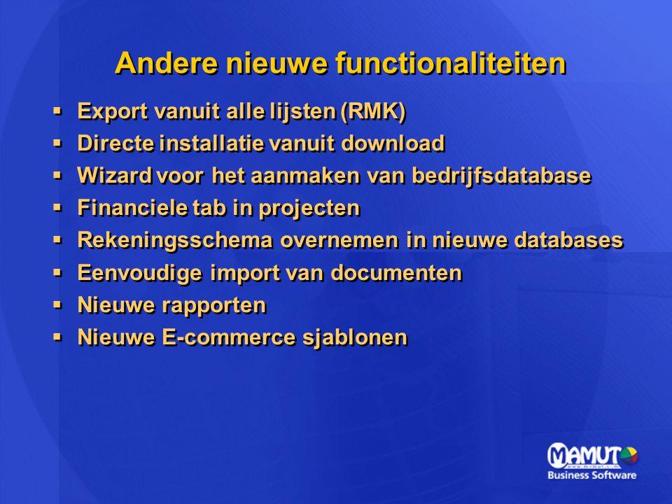 Andere nieuwe functionaliteiten  Export vanuit alle lijsten (RMK)  Directe installatie vanuit download  Wizard voor het aanmaken van bedrijfsdataba