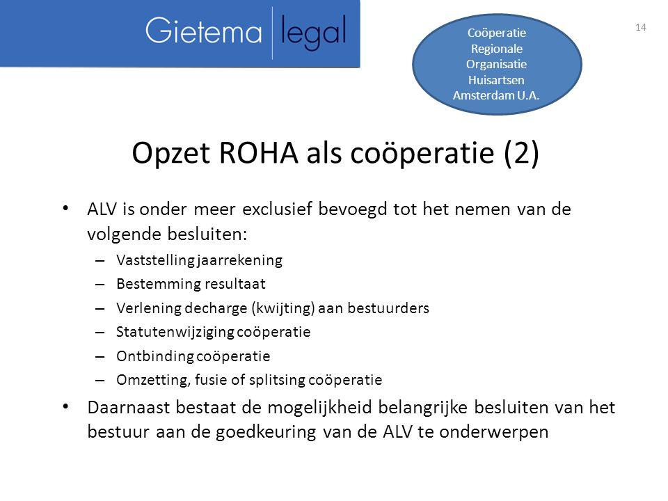 14 Opzet ROHA als coöperatie (2) Coöperatie Regionale Organisatie Huisartsen Amsterdam U.A.