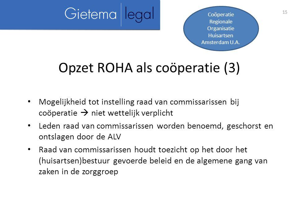 15 Opzet ROHA als coöperatie (3) Coöperatie Regionale Organisatie Huisartsen Amsterdam U.A.