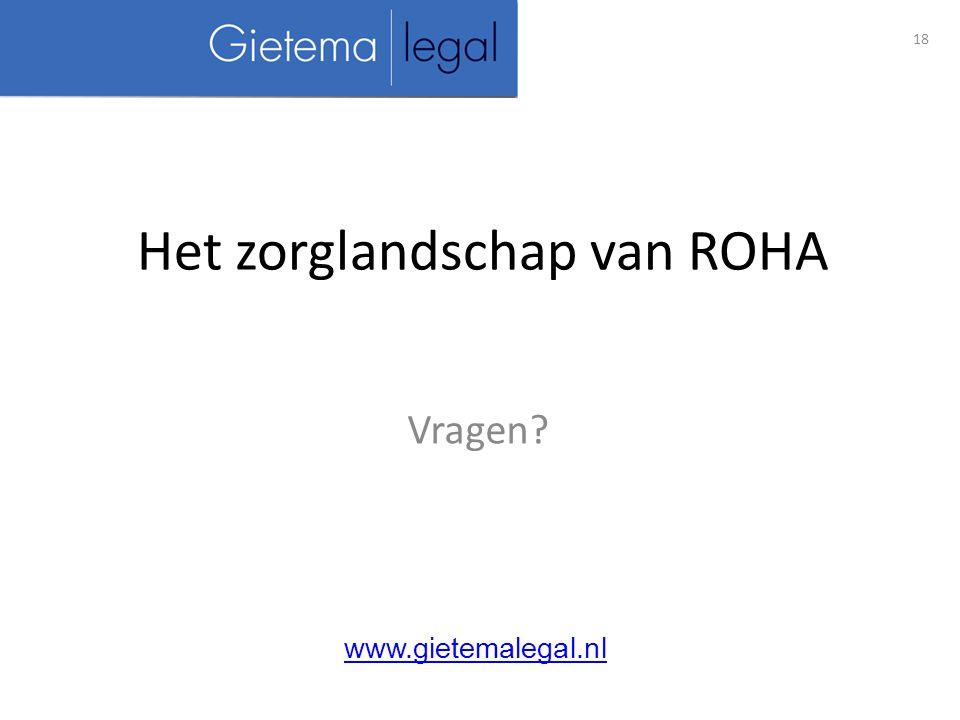 Het zorglandschap van ROHA Vragen? 18 www.gietemalegal.nl