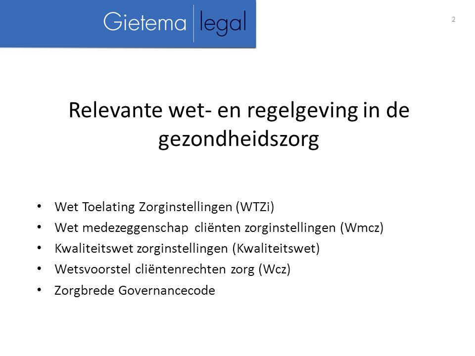Wet Toelating Zorginstellingen (WTZi) Wet medezeggenschap cliënten zorginstellingen (Wmcz) Kwaliteitswet zorginstellingen (Kwaliteitswet) Wetsvoorstel cliëntenrechten zorg (Wcz) Zorgbrede Governancecode Relevante wet- en regelgeving in de gezondheidszorg 2