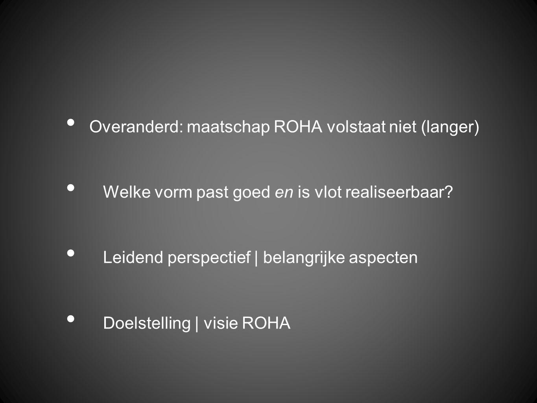 Overanderd: maatschap ROHA volstaat niet (langer) Welke vorm past goed en is vlot realiseerbaar.