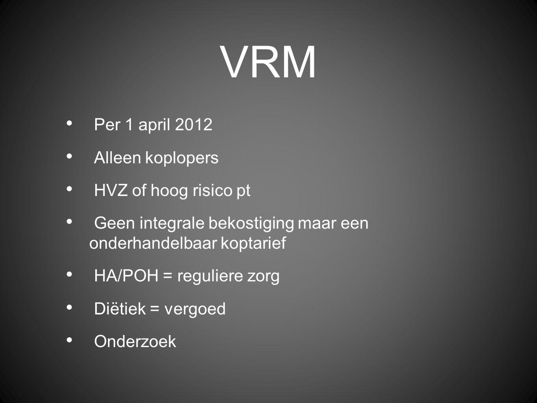 VRM Per 1 april 2012 Alleen koplopers HVZ of hoog risico pt Geen integrale bekostiging maar een onderhandelbaar koptarief HA/POH = reguliere zorg Diëtiek = vergoed Onderzoek