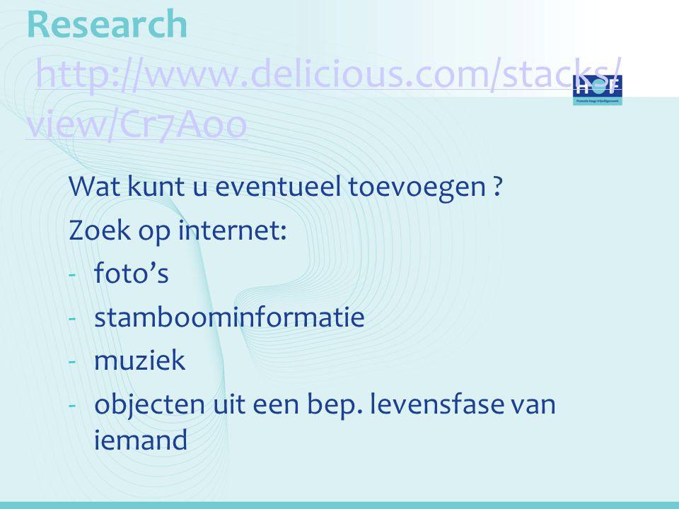 Research http://www.delicious.com/stacks/ view/Cr7Aoohttp://www.delicious.com/stacks/ view/Cr7Aoo Wat kunt u eventueel toevoegen ? Zoek op internet: -