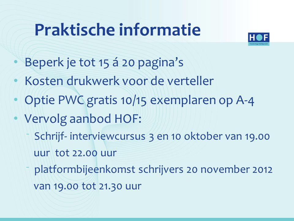 Praktische informatie Beperk je tot 15 á 20 pagina's Kosten drukwerk voor de verteller Optie PWC gratis 10/15 exemplaren op A-4 Vervolg aanbod HOF: ⁻