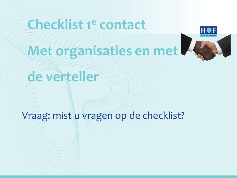 Checklist 1 e contact Met organisaties en met de verteller Vraag: mist u vragen op de checklist?