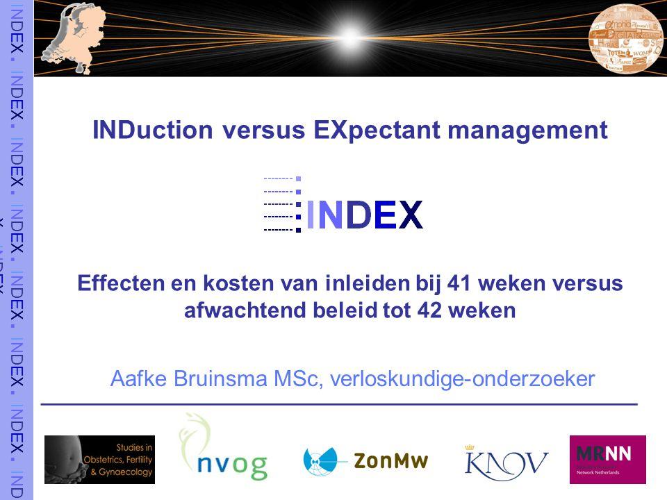 INDuction versus EXpectant management Effecten en kosten van inleiden bij 41 weken versus afwachtend beleid tot 42 weken ________________________________________________ Aafke Bruinsma MSc, verloskundige-onderzoeker