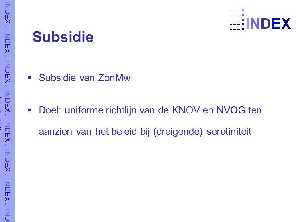 Subsidie  Subsidie van ZonMw  Doel: uniforme richtlijn van de KNOV en NVOG ten aanzien van het beleid bij (dreigende) serotiniteit