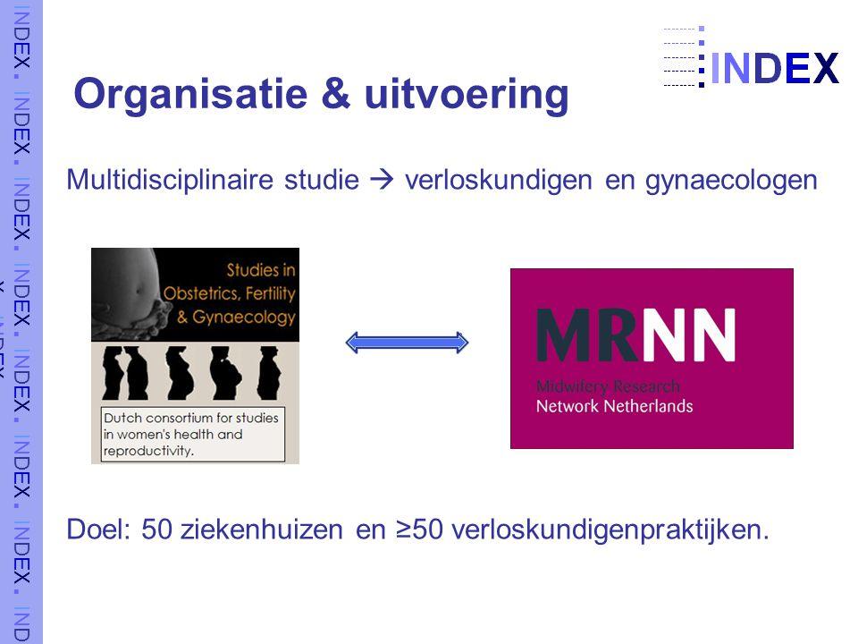 Organisatie & uitvoering Multidisciplinaire studie  verloskundigen en gynaecologen Doel: 50 ziekenhuizen en ≥50 verloskundigenpraktijken.