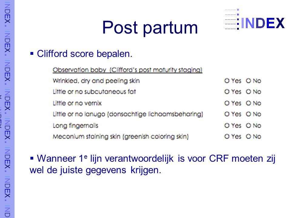 Post partum  Clifford score bepalen.  Wanneer 1 e lijn verantwoordelijk is voor CRF moeten zij wel de juiste gegevens krijgen.