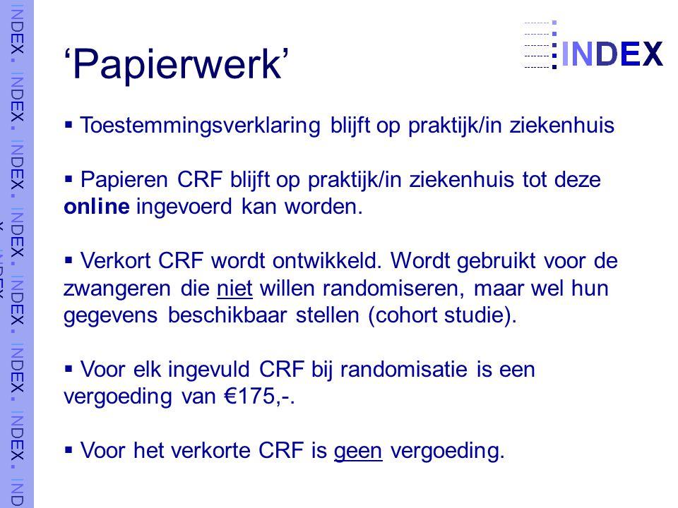 'Papierwerk'  Toestemmingsverklaring blijft op praktijk/in ziekenhuis  Papieren CRF blijft op praktijk/in ziekenhuis tot deze online ingevoerd kan worden.