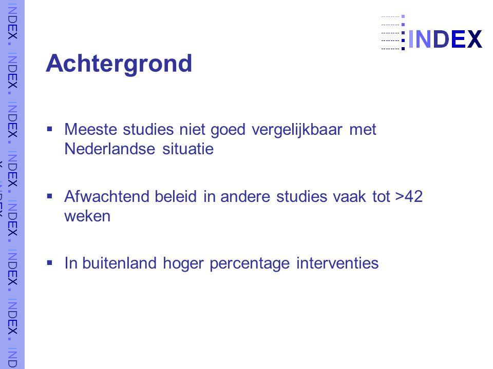 Achtergrond  Meeste studies niet goed vergelijkbaar met Nederlandse situatie  Afwachtend beleid in andere studies vaak tot >42 weken  In buitenland hoger percentage interventies
