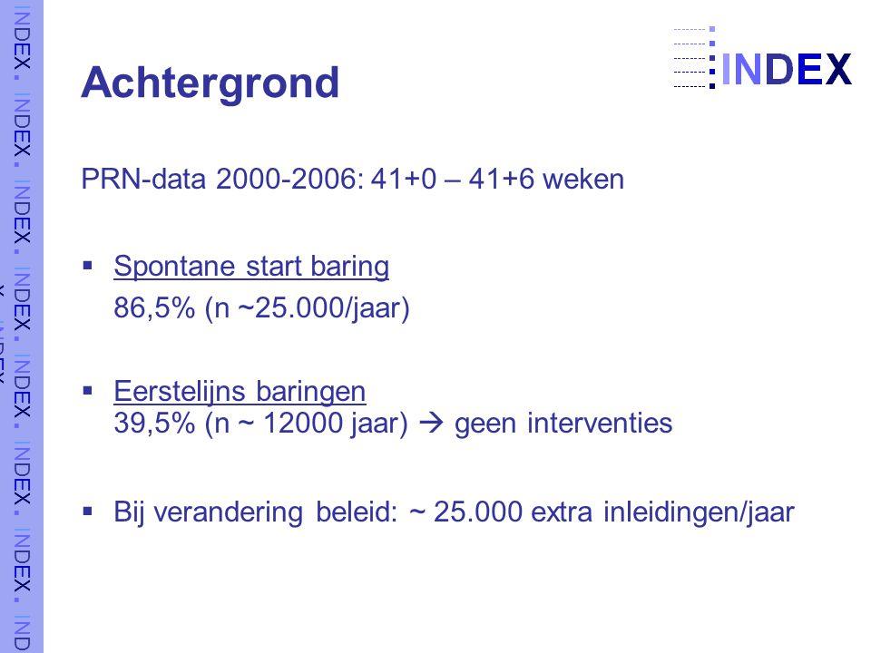 Achtergrond PRN-data 2000-2006: 41+0 – 41+6 weken  Spontane start baring 86,5% (n ~25.000/jaar)  Eerstelijns baringen 39,5% (n ~ 12000 jaar)  geen interventies  Bij verandering beleid: ~ 25.000 extra inleidingen/jaar