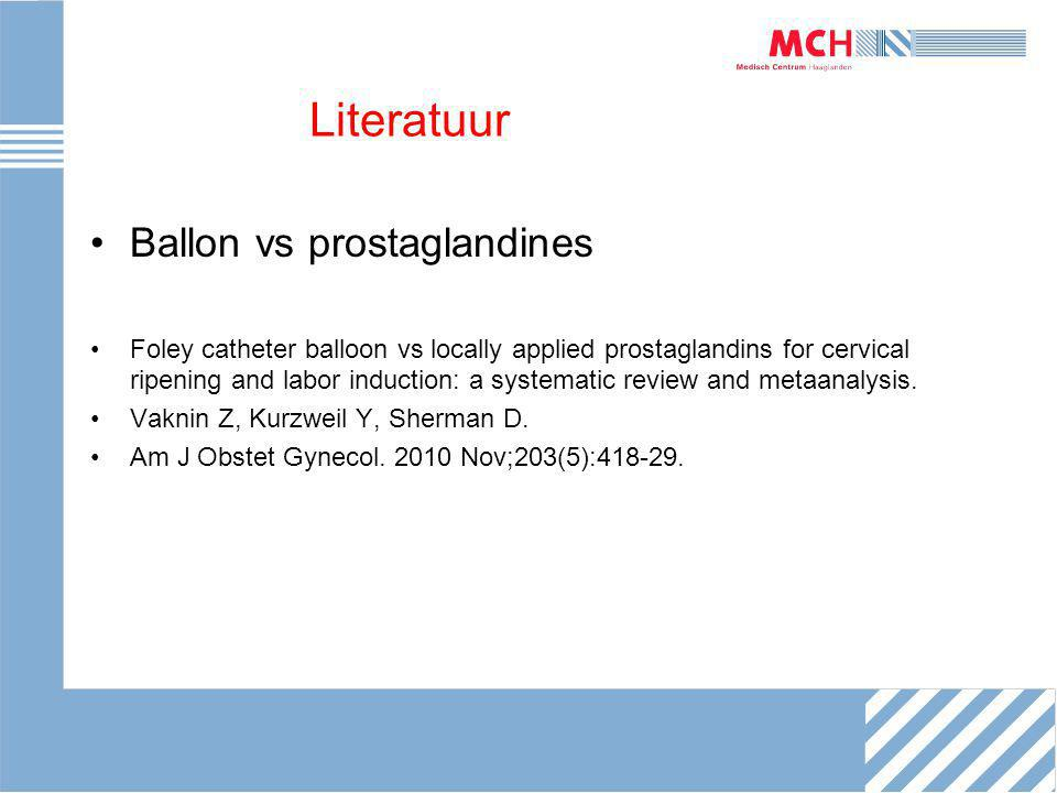 Literatuur Ballon vs prostaglandines Foley catheter balloon vs locally applied prostaglandins for cervical ripening and labor induction: a systematic review and metaanalysis.