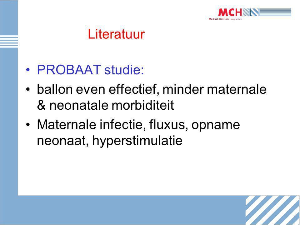 Literatuur PROBAAT studie: ballon even effectief, minder maternale & neonatale morbiditeit Maternale infectie, fluxus, opname neonaat, hyperstimulatie