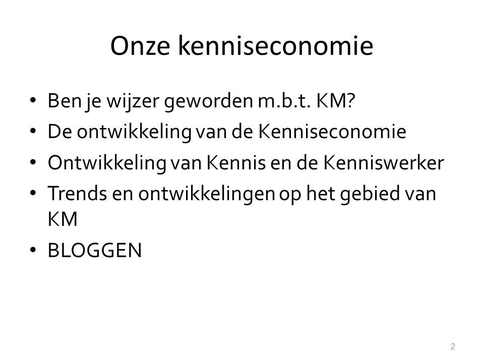 Onze kenniseconomie Ben je wijzer geworden m.b.t. KM? De ontwikkeling van de Kenniseconomie Ontwikkeling van Kennis en de Kenniswerker Trends en ontwi