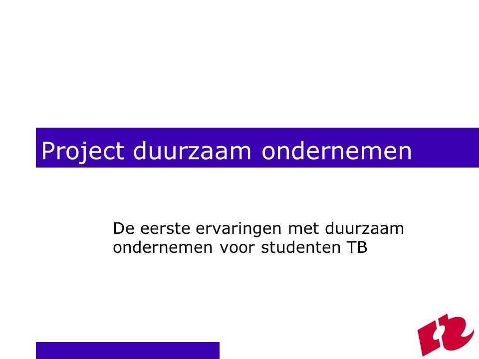 Project duurzaam ondernemen De eerste ervaringen met duurzaam ondernemen voor studenten TB