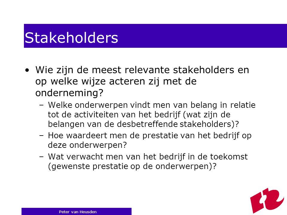 Peter van Heusden Stakeholders Wie zijn de meest relevante stakeholders en op welke wijze acteren zij met de onderneming.
