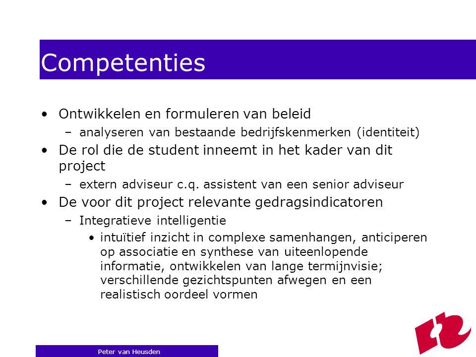 Peter van Heusden Competenties Ontwikkelen en formuleren van beleid –analyseren van bestaande bedrijfskenmerken (identiteit) De rol die de student inneemt in het kader van dit project –extern adviseur c.q.