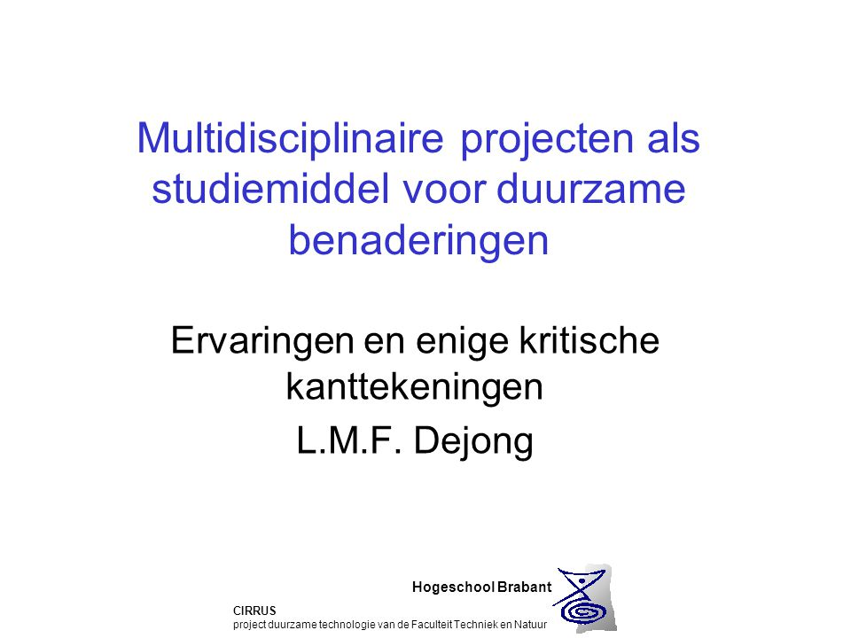 Hogeschool Brabant CIRRUS project duurzame technologie van de Faculteit Techniek en Natuur Duurzame Chemie Multidisciplinaire projecten als studiemidd