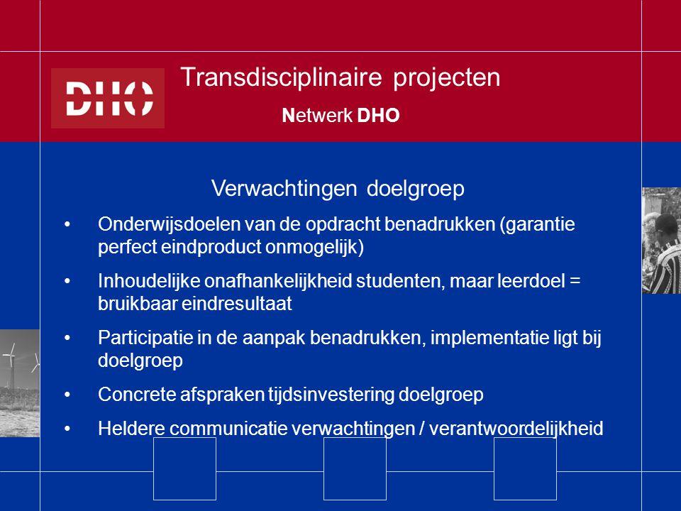 Verwachtingen doelgroep Onderwijsdoelen van de opdracht benadrukken (garantie perfect eindproduct onmogelijk) Inhoudelijke onafhankelijkheid studenten, maar leerdoel = bruikbaar eindresultaat Participatie in de aanpak benadrukken, implementatie ligt bij doelgroep Concrete afspraken tijdsinvestering doelgroep Heldere communicatie verwachtingen / verantwoordelijkheid Transdisciplinaire projecten Netwerk DHO