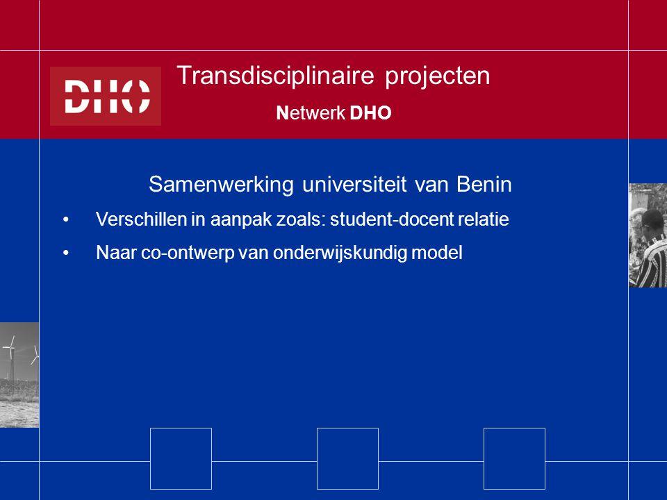 Samenwerking universiteit van Benin Verschillen in aanpak zoals: student-docent relatie Naar co-ontwerp van onderwijskundig model Transdisciplinaire projecten Netwerk DHO