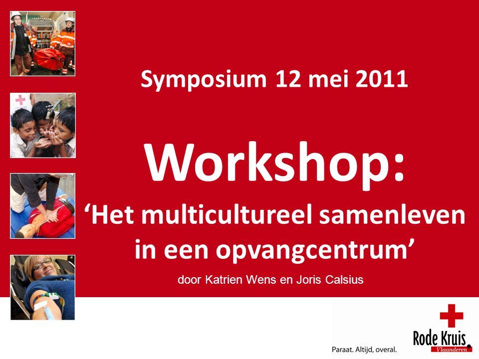 Symposium 12 mei 2011 Workshop: 'Het multicultureel samenleven in een opvangcentrum' door Katrien Wens en Joris Calsius