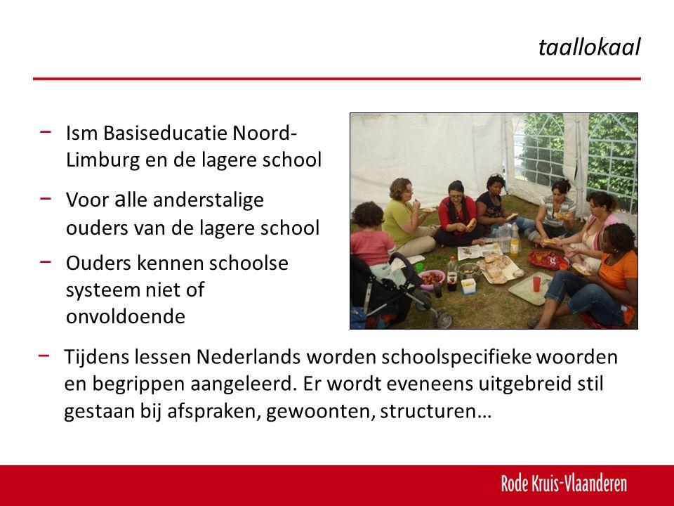 − Ism Basiseducatie Noord- Limburg en de lagere school − Voor a lle anderstalige ouders van de lagere school − Ouders kennen schoolse systeem niet of