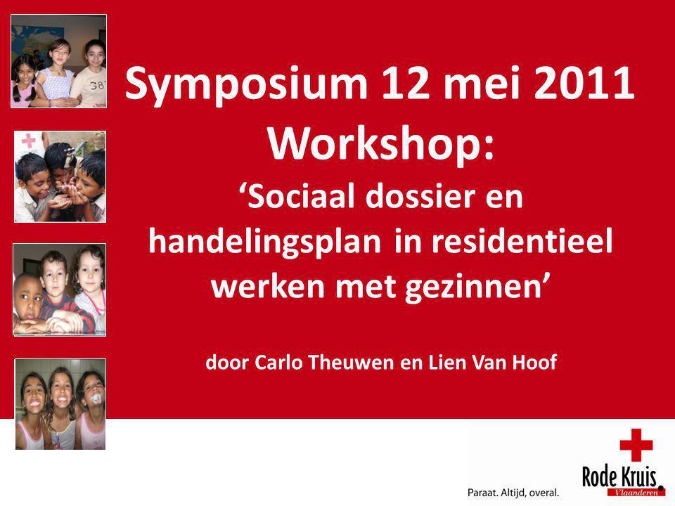 Symposium 12 mei 2011 Workshop: 'Sociaal dossier en handelingsplan in residentieel werken met gezinnen' door Carlo Theuwen en Lien Van Hoof