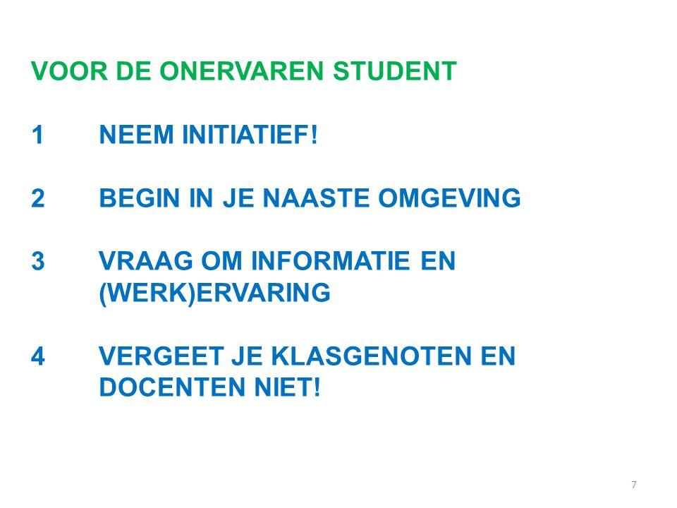 7 VOOR DE ONERVAREN STUDENT 1 NEEM INITIATIEF.