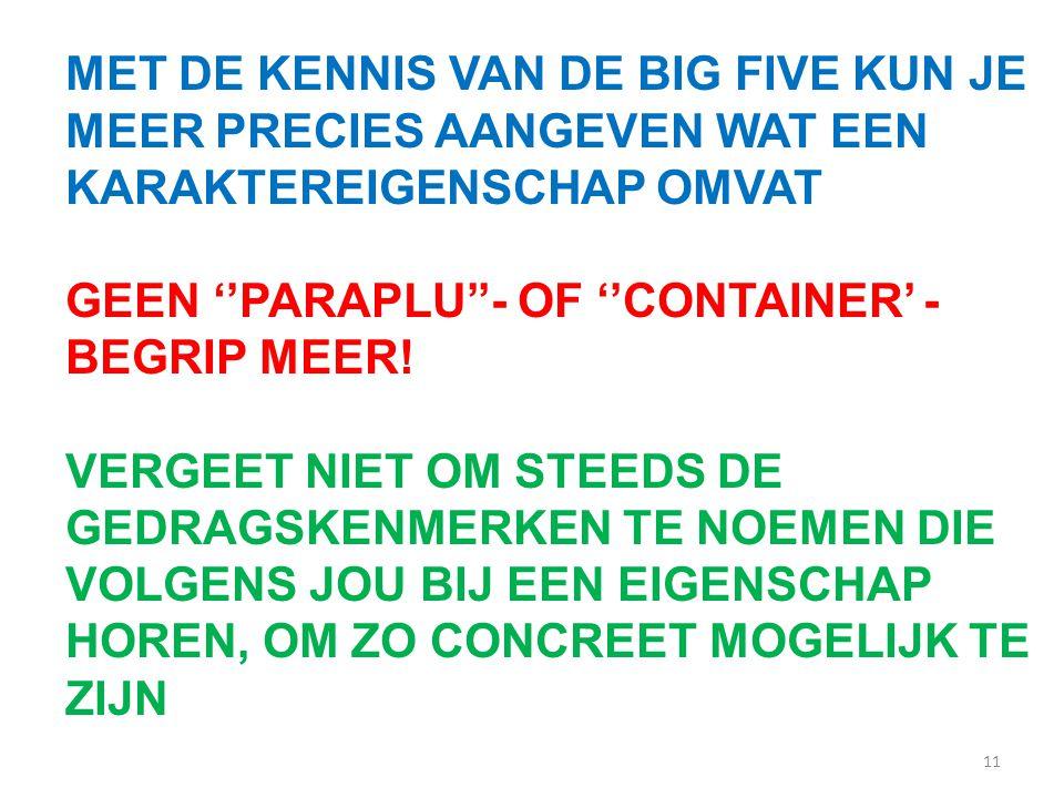 11 MET DE KENNIS VAN DE BIG FIVE KUN JE MEER PRECIES AANGEVEN WAT EEN KARAKTEREIGENSCHAP OMVAT GEEN ''PARAPLU''- OF ''CONTAINER' - BEGRIP MEER.