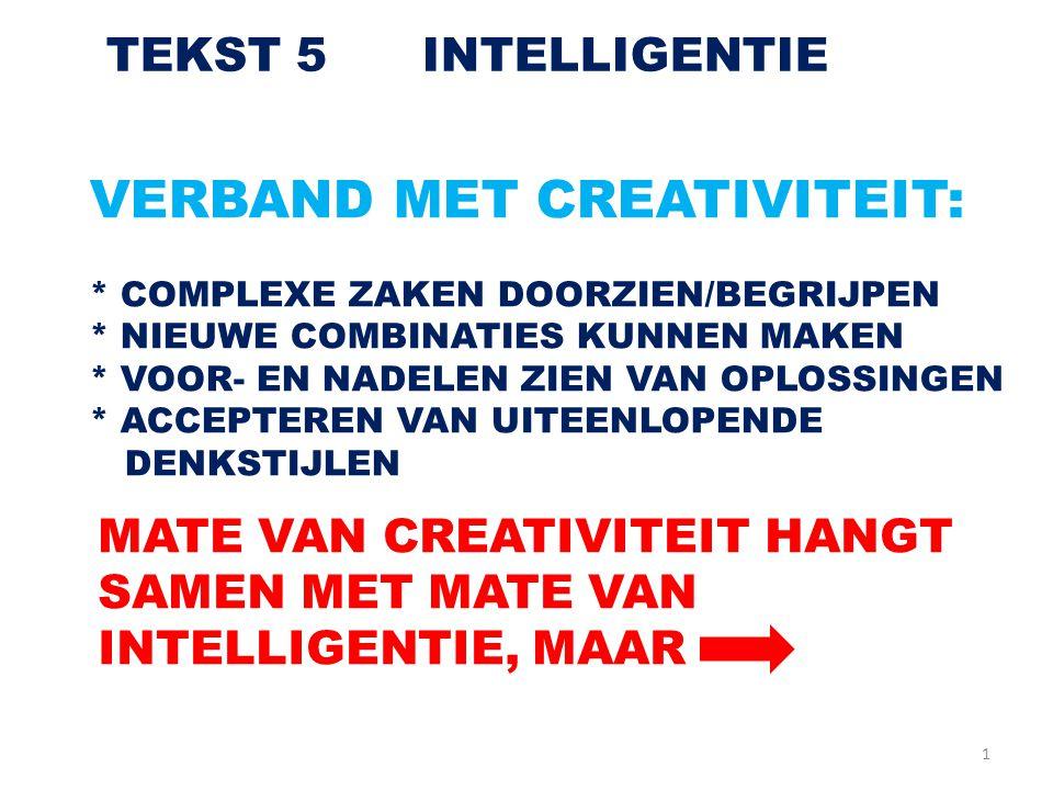 1 TEKST 5INTELLIGENTIE VERBAND MET CREATIVITEIT: * COMPLEXE ZAKEN DOORZIEN/BEGRIJPEN * NIEUWE COMBINATIES KUNNEN MAKEN * VOOR- EN NADELEN ZIEN VAN OPL