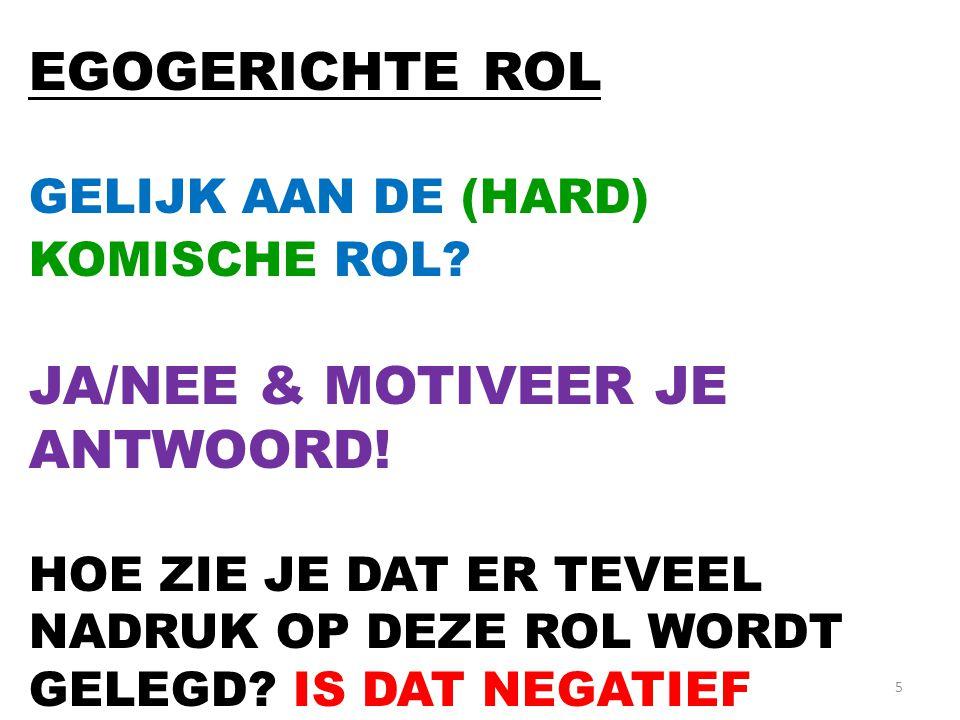 5 EGOGERICHTE ROL GELIJK AAN DE (HARD) KOMISCHE ROL.