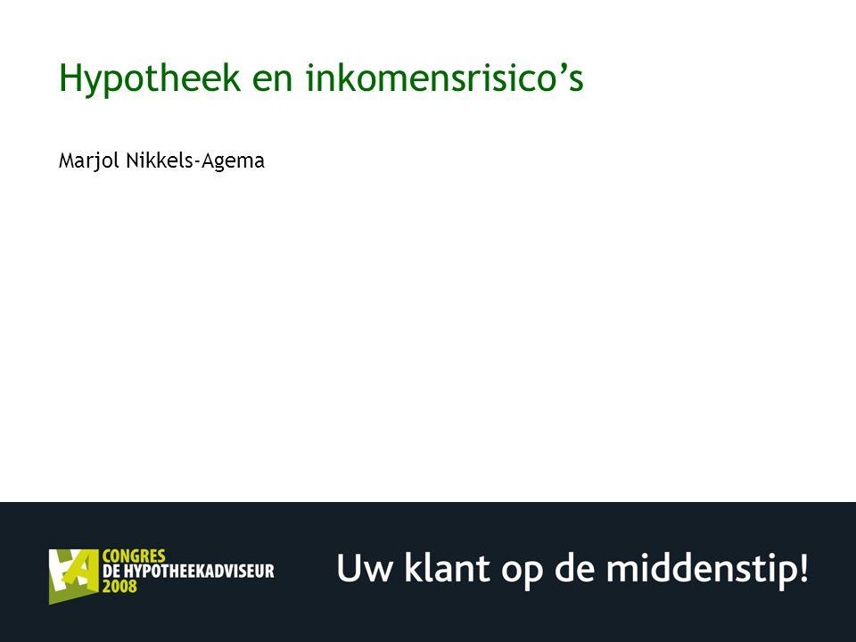 Hypotheek en inkomensrisico's Marjol Nikkels-Agema