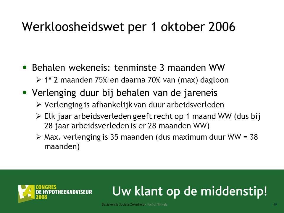 Basiskennis Sociale Zekerheid - Marjol Nikkels10 Werkloosheidswet per 1 oktober 2006 Behalen wekeneis: tenminste 3 maanden WW  1 e 2 maanden 75% en d
