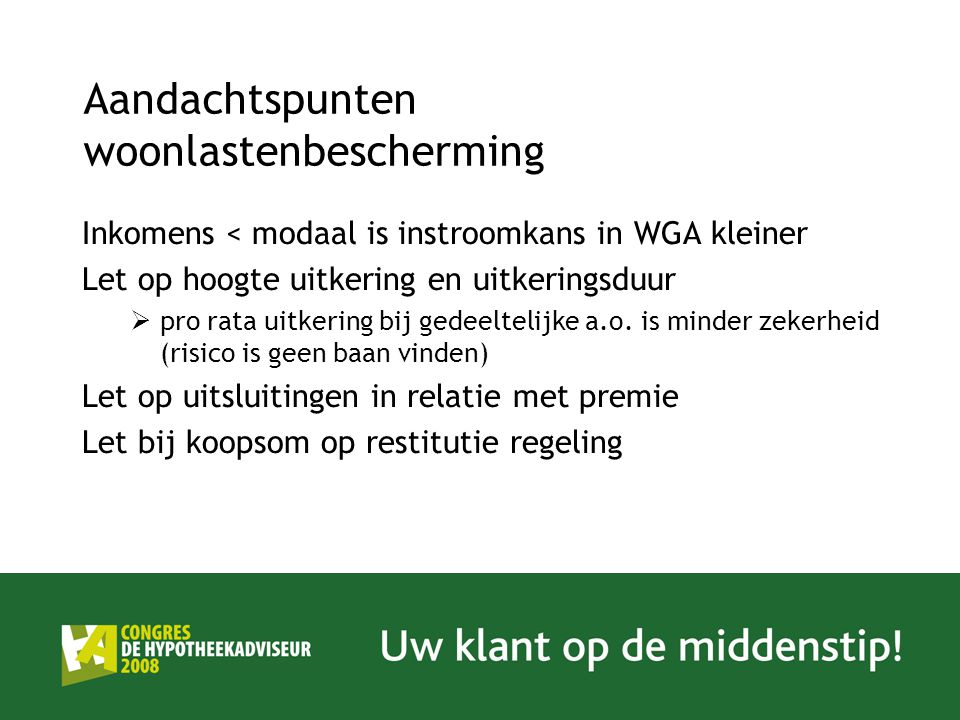 Aandachtspunten woonlastenbescherming Inkomens < modaal is instroomkans in WGA kleiner Let op hoogte uitkering en uitkeringsduur  pro rata uitkering