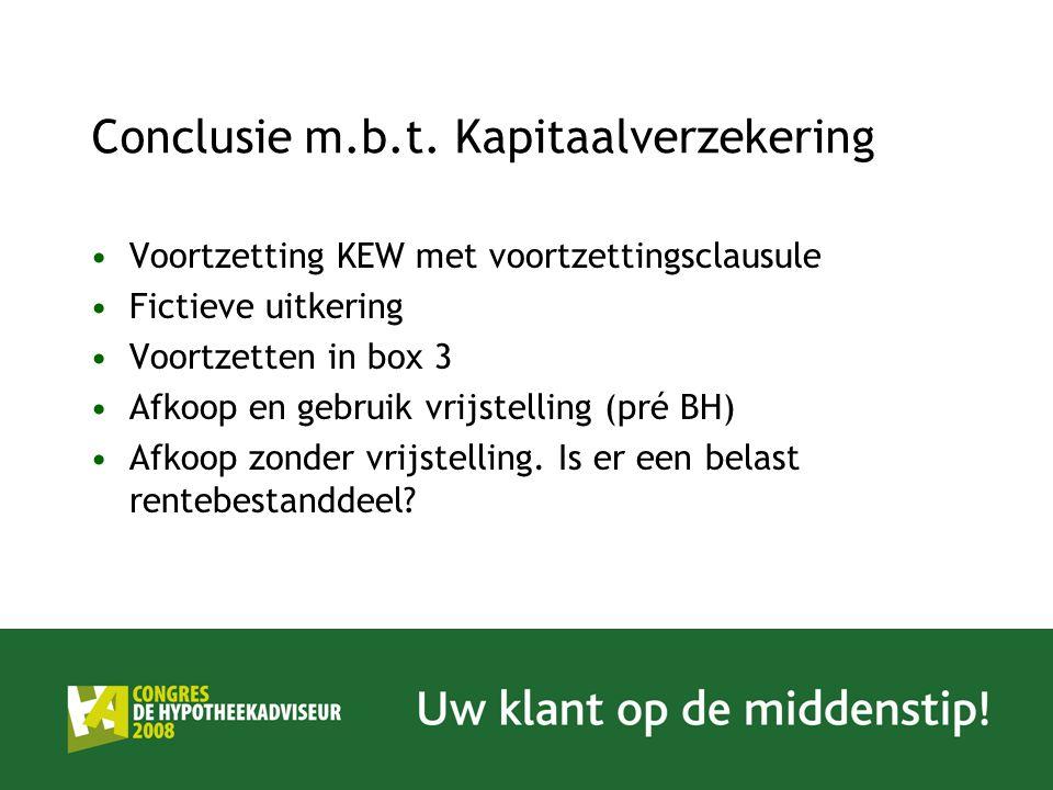 Conclusie m.b.t. Kapitaalverzekering Voortzetting KEW met voortzettingsclausule Fictieve uitkering Voortzetten in box 3 Afkoop en gebruik vrijstelling